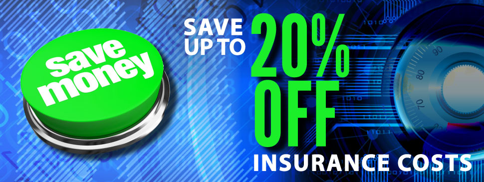Reduce Insurance costs Up to 20%